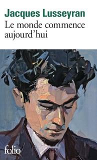 Jacques Lusseyran Le monde commence aujourd'hui